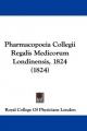 Pharmacopoeia Collegii Regalis Medicorum Londinensis, 1824 (1824) - Royal College Of Physicians London