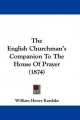 English Churchman's Companion To The House Of Prayer (1874) - William Henry Karslake