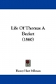 Life Of Thomas A Becket (1860) - Henry Hart Milman
