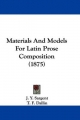 Materials and Models for Latin Prose Composition (1875) - J Y Sargent; T F Dallin