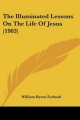 Illuminated Lessons on the Life of Jesus (1903) - William Byron Forbush