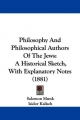Philosophy and Philosophical Authors of the Jews: A Historical Sketch, with Explanatory Notes (1881)