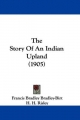 Story of an Indian Upland (1905) - Francis Bradley Bradley-Birt