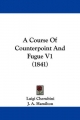 Course Of Counterpoint And Fugue V1 (1841) - Luigi Cherubini