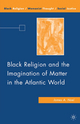 Black Religion and the Imagination of Matter in the Atlantic World - James A. Noel