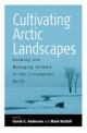 Cultivating Arctic Landscapes - David G. Anderson; Mark Nuttall