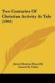 Two Centuries of Christian Activity at Yale (1901) - James Bronson Reynolds; Samuel H Fisher  III; Henry Burt Wright