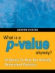 What is a P-value Anyway? 34 Stories to Help You Actually Understand Statistics - Andrew J. Vickers