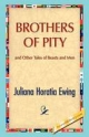 Brothers of Pity and Other Tales of Beasts and Men - Juliana H Ewing