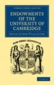 Endowments of the University of Cambridge - John Willis Clark