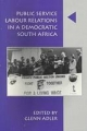 Public Service Labour Relations in a Democratic South Africa, 1994-1998 - Glenn Adler