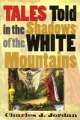 Tales Told in the Shadows of the White Mountain - Charles J. Jordan