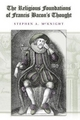 Religious Foundations of Francis Bacon's Thought - Stephen A. McKnight
