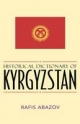 Historical Dictionary of Kyrgyzstan - Rafis Abazov