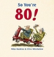 So You're 80! - Mike Haskins; Clive Whichelow