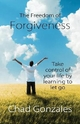 Freedom of Forgiveness - Chad W Gonzales
