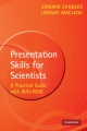 Presentation Skills for Scientists with DVD-ROM - Edward Zanders; Lindsay MacLeod