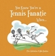 You Know You're a Tennis Fanatic When... - Steven Gauge; Mike Haskins; Clive Whichelow