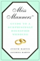 Miss Manners' Guide to a Surprisingly Dignified Wedding - Judith Martin; Jacobina Martin