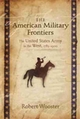 American Military Frontiers - Robert Wooster