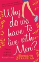 Why Do We Have to Live with Men? - Bernadette Strachan