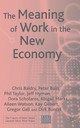 Meaning of Work in the New Economy - Chris Baldry; Peter Bain; Philip Taylor; Jeff Hyman