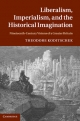 Liberalism, Imperialism and the Historical Imagination - Theodore Koditschek