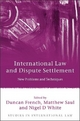 International Law and Dispute Settlement - Duncan French; Nigel White; Matthew Saul