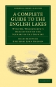 Complete Guide to the English Lakes, Comprising Minute Directions for the Tourist - Adam Sedgwick; William Wordsworth; John Hudson