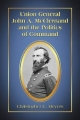 Union General John A. McClernand and the Politics of Command - Christopher C. Meyers