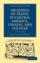 Incidents of Travel in Central America, Chiapas, and Yucatan 2 Volume Set - John Lloyd Stephens