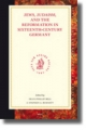 Jews, Judaism, and the Reformation in Sixteenth-Century Germany - Dean Phillip Bell; Stephen G. Burnett