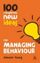 100 Completely New Ideas for Managing Behaviour - Johnnie Young