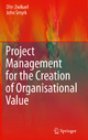 Project Management for the Creation of Organisational Value - Ofer Zwikael; John Smyrk
