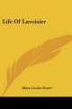 Life of Lavoisier - Mary Louise Foster