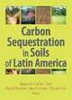 Carbon Sequestration in Soils of Latin America - Rattan Lal; Carlos C. Cerri; Martial Bernoux; Jorge Etchevers