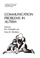 Communication Problems in Autism - Eric Schopler; Gary B. Mesibov