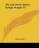 Life of Sir Walter Ralegh, Knight V2 - Arthur Cayley
