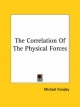 Correlation of the Physical Forces - Michael Faraday