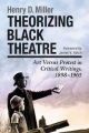 Theorizing Black Theatre - Henry D. Miller
