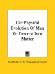 Physical Evolution of Man or Descent Into Matter - Two Chelas in the Theosophical Society