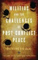 Militias and the Challenges of Post-conflict Peace - Chris Alden; Monika Thakur; Arnold Matthew