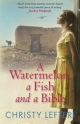 Watermelon, a Fish and a Bible - Christy Lefteri