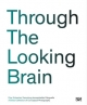 Through the Looking Brain - Stephan Berg; Konrad Bitterli; David Campany; Stefan Gronert; Dora Imhof