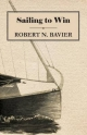 Sailing to Win - Robert N. Bavier