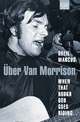 When That Rough God Goes Riding. Über Van Morrison - Greil Marcus