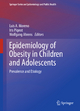 Epidemiology of Obesity in Children and Adolescents - Luis A. Moreno Aznar; Wolfgang Ahrens; Iris Pigeot