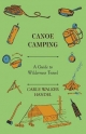Canoe Camping - A Guide to Wilderness Travel - Carle Walker Handel