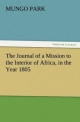 The Journal of a Mission to the Interior of Africa, in the Year 1805 - Mungo Park