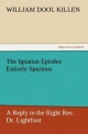 The Ignatian Epistles Entirely Spurious A Reply to the Right Rev. Dr. Lightfoot - W. D. (William Dool) Killen